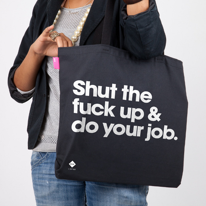 Shut the fuck up and do your job. - Huge Limited